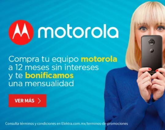 Elektra: $150 de descuento+Meses sin intereses+1 mes de bonificación en Celulares Motorola